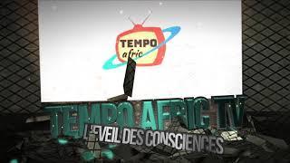 Tempo Afric TV - L'EVEIL DES CONSCIENCES AFRICAINES
